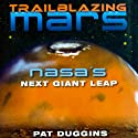 Trailblazing Mars: NASA's Next Giant Leap (       UNABRIDGED) by Pat Duggins Narrated by Gary L. Willprecht