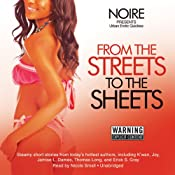 From the Streets to the Sheets: Urban Erotic Quickies | [Noire (author/editor), K'wan, Joy, Thomas Long, Jamise L. Dames, Gerald Malcolm, Euftis Emery, Kweli Walker, Erick Gray]