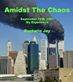 Amidst The Chaos: September 11th, 2001: My Experience