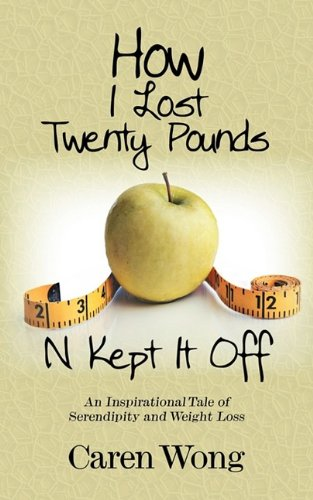 How I Lost Twenty Pounds N Kept It Off: An Inspirational Tale of Serendipity and Weight Loss