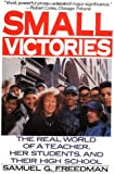 Small Victories: The Real World of a Teacher, Her Students, and Their High School