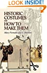 Historic Costumes and How to Make The...