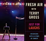 Fresh Air with Terry Gross: Just For Laughs