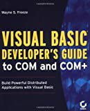 Visual Basic Developer's Guide to COM and COM+ (0782125581) by Wayne S. Freeze