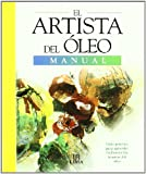 img - for El artista del  leo / The Oil Artist's Handbook: Manual. Materiales, t cnicas, color y composici n, estilo, tema / Handbook. Materials, Techniques, ... Composition, Style, Theme (Spanish Edition) book / textbook / text book