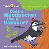 Does a Woodpecker Use a Hammer?: Think About...how everyone uses tools