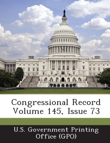 Congressional Record Volume 145, Issue 73