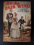 Ho, the fair wind,: A novel by I.A.R. Wylie