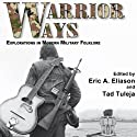 Warrior Ways: Explorations in Modern Military Folklore (       UNABRIDGED) by Eric A. Eliason, Tad Tuleja Narrated by John Alexander Brancy