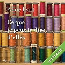 Ce que je peux te dire d'elles | Livre audio Auteur(s) : Anne Icart Narrateur(s) : Benedicte Charton