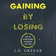 Gaining by Losing: Why the Future Belongs to Churches That Send (       UNABRIDGED) by J. D. Greear Narrated by Maurice England