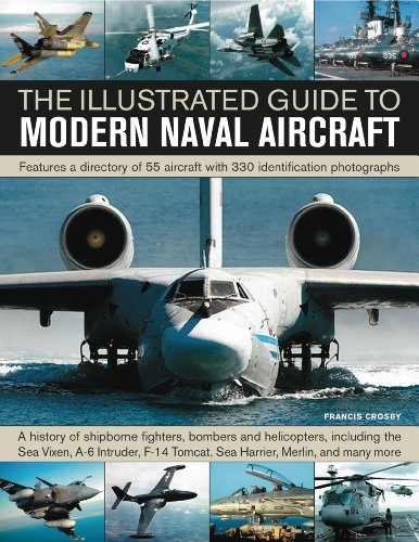 The Illustrated Guide to Modern Naval Aircraft: Featuring a Directory of 55 Aircraft with 330 Identification Photographs