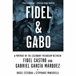 Fidel & Gabo: A Portrait of the Legendary Friendship Between Fidel Castro and Gabriel García Márquez | [Ángel Esteban, Stéphanie Panichelli]