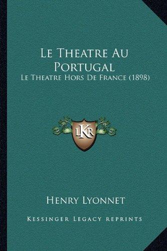 Le Theatre Au Portugal: Le Theatre Hors de France (1898)