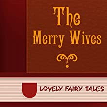 Merry Wives (Annotated) (       UNABRIDGED) by Lovely Fairy Tales Narrated by Anastasia Bertollo