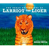The Great Adventures of Larriot the Liger ~ Megan Meyer