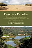 img - for Desert or Paradise: Restoring Endangered Landscapes Using Water Management, Including Lake and Pond Construction by Holzer, Sepp (2012) Paperback book / textbook / text book