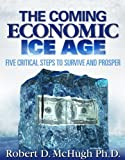 The Coming Economic Ice Age, Five Steps To Survive and Prosper