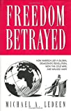 img - for Freedom Betrayed: How America led a Global Democratic Revolution, Won the Cold War and Walked Away by Michael A. Ledeen (1996-01-01) book / textbook / text book
