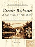 img - for Greater Rochester:: A Century of Progress book / textbook / text book