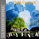 Hay Fever Performance by Noel Coward Narrated by Tate Donovan, Arabella Field, Joy Gregory, Jeffrey Jones, Lynne Marta, Serena Scott Thomas, Carolyn Seymour, Eric Stoltz