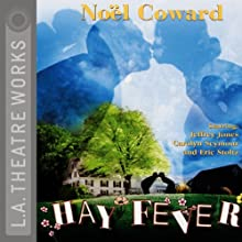 Hay Fever  by Noel Coward Narrated by Tate Donovan, Arabella Field, Joy Gregory, Jeffrey Jones, Lynne Marta, Serena Scott Thomas, Carolyn Seymour, Eric Stoltz