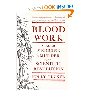 Blood Work: A Tale of Medicine and Murder in the Scientific Revolution by Holly Tucker
