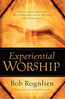 Experiential Worship, Encountering God with Heart, Soul, Mind, and Strength