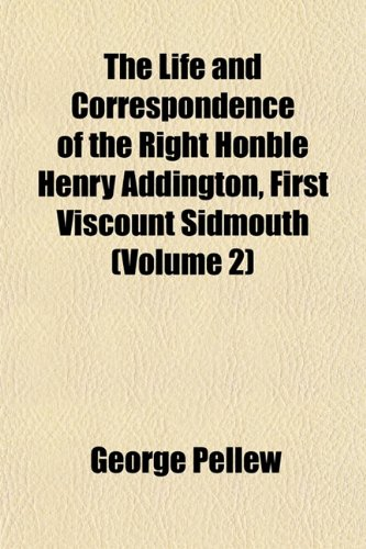 The Life and Correspondence of the Right Honble Henry Addington, First Viscount Sidmouth (Volume 2)
