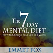 The Seven Day Mental Diet: How to Change Your Life in a Week | [Emmet Fox]