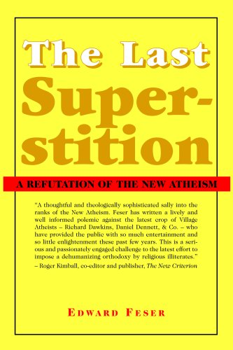 The Last Superstition: A Refutation of the New Atheism: Edward Feser: 9781587314513: Amazon.com: Books