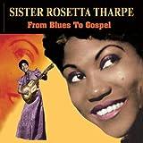 echange, troc Sister Rosetta Tharpe - From Blues To Gospel