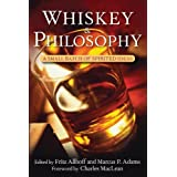 Whiskey and Philosophy: A Small Batch of Spirited Ideas ~ Fritz Allhoff