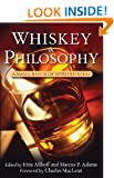 Whiskey and Philosophy: A Small Batch of Spirited Ideas (Philosophy for Everyone)