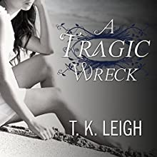 A Tragic Wreck: Beautiful Mess, Book 2 (       UNABRIDGED) by T. K. Leigh Narrated by Anadelle Waters