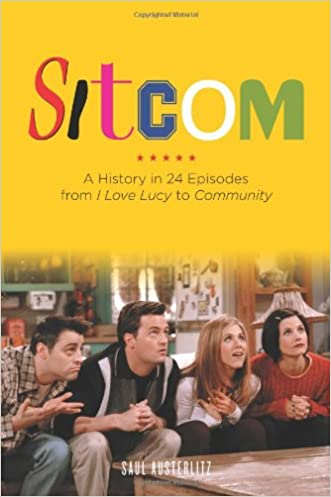 Sitcom: A History in 24 Episodes from I Love Lucy to Community written by Saul Austerlitz