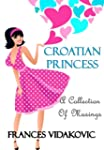 Croatian Princess - A Collection of M...