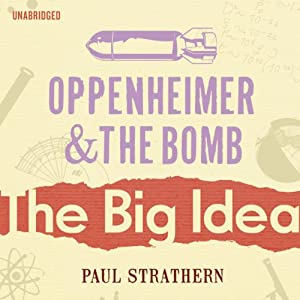 Oppenheimer and the Bomb: The Big Idea | [Paul Strathern]