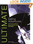 Ultimate Sailing Adventures: 100 Extr...