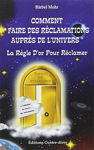 Comment faire des réclamations à l'Univers (French Edition)