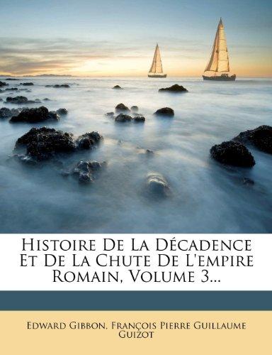 Histoire de La D?cadence Et de La Chute de L'Empire Romain, Volume 3...
