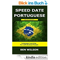Speed Date Portuguese - Learn Brazilian Portuguese - Portuguese Language Learning For Left Brained People (Brazil Edition) (English Edition)