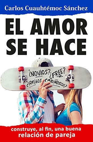 Amor se hace, El  [Carlos Cuauhtemoc Sanchez] (Tapa Blanda)