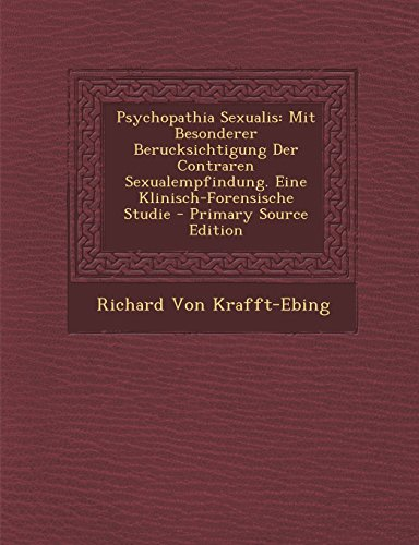 Psychopathia Sexualis: Mit Besonderer Berucksichtigung Der Contraren Sexualempfindung. Eine Klinisch-Forensische Studie - Primary Source Edition