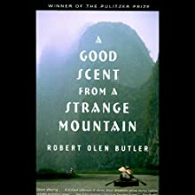 A Good Scent from a Strange Mountain (       UNABRIDGED) by Robert Olen Butler Narrated by Robert Olen Butler
