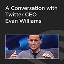 A Conversation with Twitter CEO Evan Williams  by Evan Williams Narrated by John Battelle