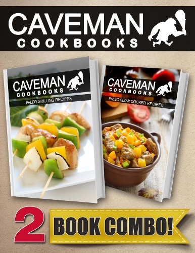 Paleo Grilling Recipes and Paleo Slow Cooker Recipes: 2 Book Combo (Caveman Cookbooks)