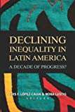 Declining Inequality in Latin America: A Decade of Progress?
