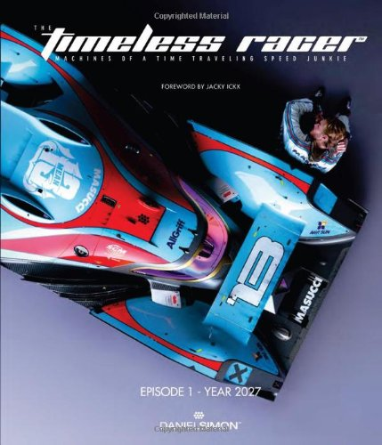 The Timeless Racer: Machines of a Time Traveling Speed Junkie (English, German and French Edition) by Design Studio Press