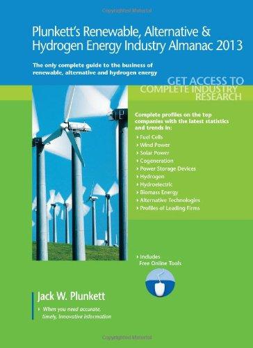 Plunkett'S Renewable, Alternative & Hydrogen Energy Industry Almanac 2013: Renewable, Alternative & Hydrogen Energy Industry Market Research, ... And Hydrogen Energy Industry Almanac)
